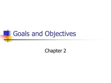 Goals and Objectives Chapter 2.