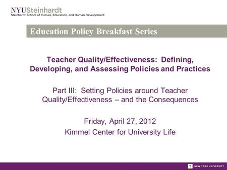 Teacher Quality/Effectiveness: Defining, Developing, and Assessing Policies and Practices Part III: Setting Policies around Teacher Quality/Effectiveness.