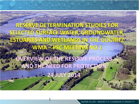 RESERVE DETERMINATION STUDIES FOR SELECTED SURFACE WATER, GROUNDWATER, ESTUARIES AND WETLANDS IN THE GOURITZ WMA – PSC MEETING NO 1 OVERVIEW OF THE RESERVE.
