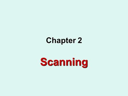 Chapter 2 Scanning. Dr.Manal AbdulazizCS463 Ch22 The Scanning Process Lexical analysis or scanning has the task of reading the source program as a file.