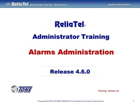 © Copyright 2014 TONE SOFTWARE CORPORATION. Confidential and Proprietary. All rights reserved. ® Administrator Training – Release 4.6.0 Alarms Administration.
