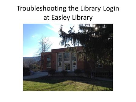 Troubleshooting the Library Login at Easley Library.