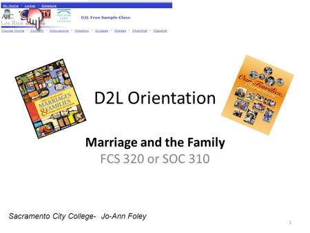 D2L Orientation Marriage and the Family FCS 320 or SOC 310 1 Sacramento City College- Jo-Ann Foley.
