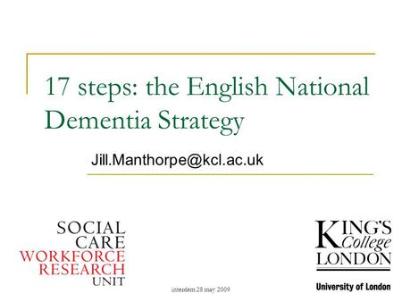 Interdem 28 may 2009 17 steps: the English National Dementia Strategy
