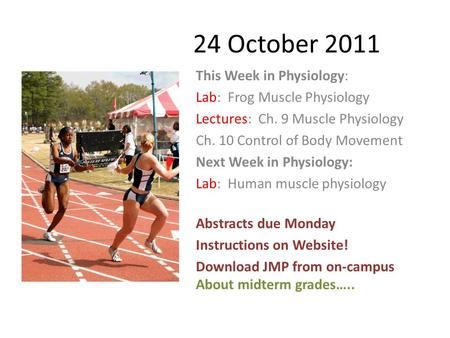 24 October 2011 This Week in Physiology: Lab: Frog Muscle Physiology Lectures: Ch. 9 Muscle Physiology Ch. 10 Control of Body Movement Next Week in Physiology: