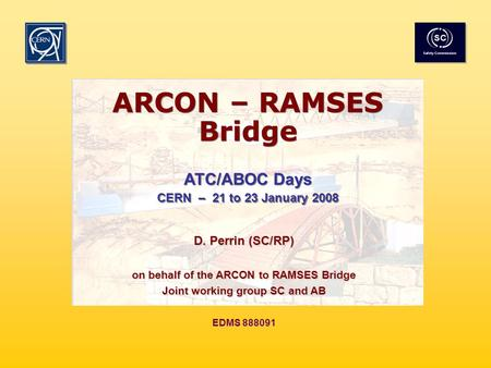 EDMS 888091 Session 2 - Operation at high intensity of the CERN machines ATC/ABOC 21 January 2008 1 ARCON – RAMSES Bridge ATC/ABOC Days CERN – 21 to 23.