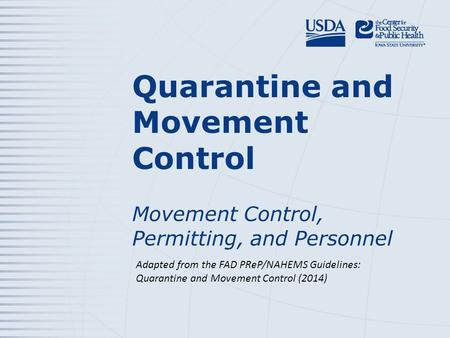 Quarantine and Movement Control Movement Control, Permitting, and Personnel Adapted from the FAD PReP/NAHEMS Guidelines: Quarantine and Movement Control.