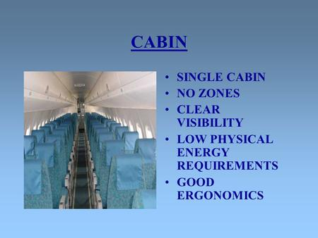 CABIN SINGLE CABIN NO ZONES CLEAR VISIBILITY LOW PHYSICAL ENERGY REQUIREMENTS GOOD ERGONOMICS.