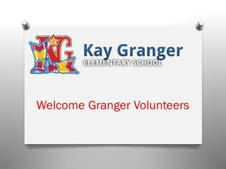 Welcome Granger Volunteers. Why volunteers are so important to us : O Your time and effort is truly appreciated. We want you to feel welcomed and valued.