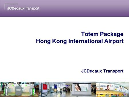Totem Package Hong Kong International Airport JCDecaux Transport.
