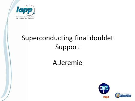 Superconducting final doublet Support A.Jeremie. SC magnet steps Motivation: have an active stabilisation as planned in ILC and CLIC => need to evaluate.