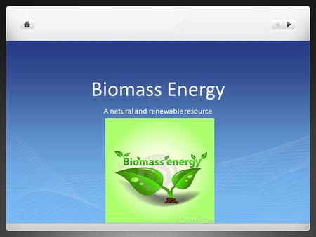 Biomass Energy A natural and renewable resource. Definition and types Definition Biomass is biological material derived from living, or recently living.
