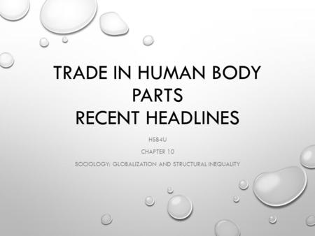TRADE IN HUMAN BODY PARTS RECENT HEADLINES HSB4U CHAPTER 10 SOCIOLOGY: GLOBALIZATION AND STRUCTURAL INEQUALITY.