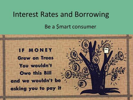 Interest Rates and Borrowing Be a $mart consumer..