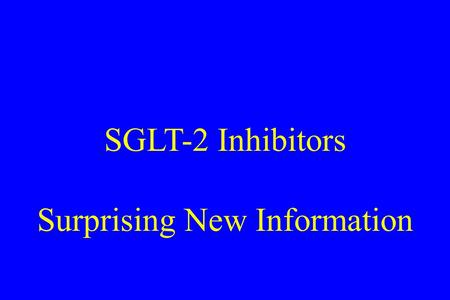 SGLT-2 Inhibitors Surprising New Information. Logic for SGLT-2 Inhibition : My Own Comment on MOA- Logic for Benefit: 1.Kidney is an 'active player' in.