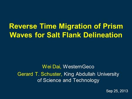 Reverse Time Migration of Prism Waves for Salt Flank Delineation Wei Dai, WesternGeco Gerard T. Schuster, King Abdullah University of Science and Technology.