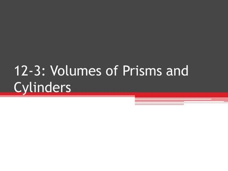 12-3: Volumes of Prisms and Cylinders. V OLUME : the measurement of space within a solid figure Volume is measured in cubic units The volume of a prism.