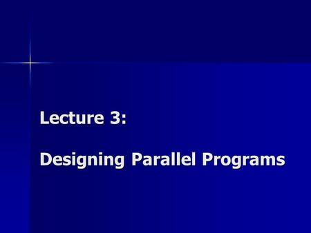 Lecture 3: Designing Parallel Programs. Methodological Design Designing and Building Parallel Programs by Ian Foster www-unix.mcs.anl.gov/dbpp.