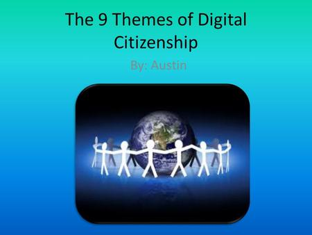 The 9 Themes of Digital Citizenship By: Austin. Digital Access Full electronic participation in society. Being able to access technology through the internet.