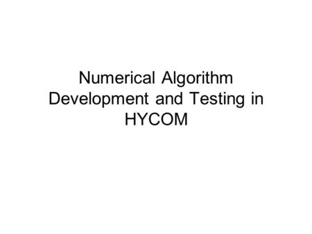 Numerical Algorithm Development and Testing in HYCOM.