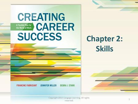 Chapter 2: Skills 1 Copyright 2014 Cengage Learning. All rights reserved.
