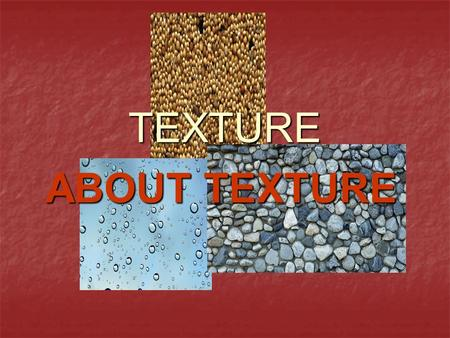 TEXTURE ABOUT TEXTURE. Texture is the graphical representation of the inner surface of an outline, or a silhouette Texture is the graphical representation.