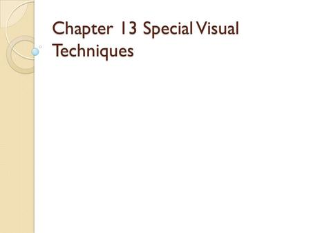 Chapter 13 Special Visual Techniques. Blending ◦ Without blending, a source fragment's color values are supposed to overwrite those of its destination.
