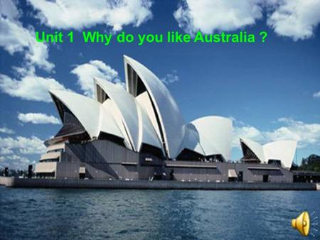 Unit 1 Why do you like Australia ?.