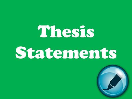 Thesis Statements. A thesis statement is… the main idea of the entire essay. – It is placed at the end of the introduction paragraph. a complete sentence.