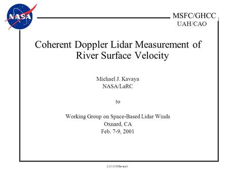 UAH/CAO MSFC/GHCC 2/23/2016 Kavaya 1 Coherent Doppler Lidar Measurement of River Surface Velocity Michael J. Kavaya NASA/LaRC to Working Group on Space-Based.