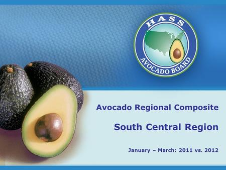 1 Avocado Regional Composite South Central Region January – March: 2011 vs. 2012.