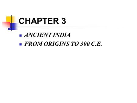 CHAPTER 3 ANCIENT INDIA FROM ORIGINS TO 300 C.E..