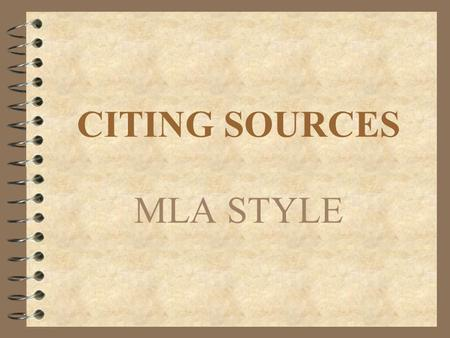 CITING SOURCES MLA STYLE. Why Cite Sources? 4 To avoid plagiarism 4 To credit the source with the original idea or information 4 To lend credibility and.