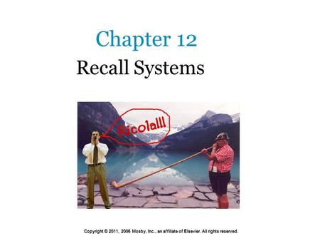 Chapter 12 Recall Systems Copyright © 2011, 2006 Mosby, Inc., an affiliate of Elsevier. All rights reserved.