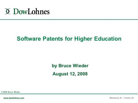 Software Patents for Higher Education by Bruce Wieder August 12, 2008 © 2008 Bruce Wieder.