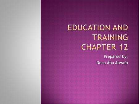 Prepared by: Doaa Abu Alwafa.  Training: is organized, systematic series of activities designed to enhance an individual's work-related knowledge, skills,