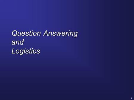 1 Question Answering and Logistics. 2 Class Logistics  Comments on proposals will be returned next week and may be available as early as Monday  Look.