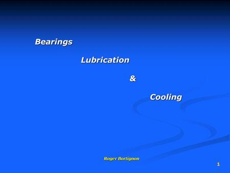 1 BearingsLubrication &Cooling Roger Bortignon. 2 ball thrust bearingsball thrust bearings needle thrust bearingsneedle thrust bearings.