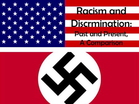Racism and Discrmination: Past and Present, A Comparison.