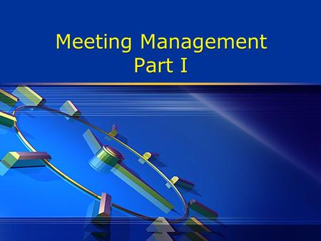 Meeting Management Part I. Importance of Meetings  Meetings are one of the most important management tools necessary to make teams, groups, and organizations.