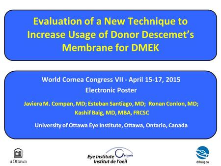 Evaluation of a New Technique to Increase Usage of Donor Descemet's Membrane for DMEK World Cornea Congress VII - April 15-17, 2015 Electronic Poster Javiera.