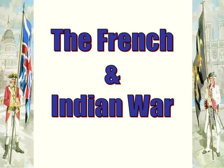 Who Was Involved? British Troops & Colonists vs. French Troops & Native Americans.