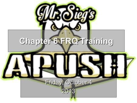 "Chapter 6 FRQ Training Friday, October 4 2013. PROMPT Agree or disagree with the following statement: ""The French and Indian War (1754-63) significantly."