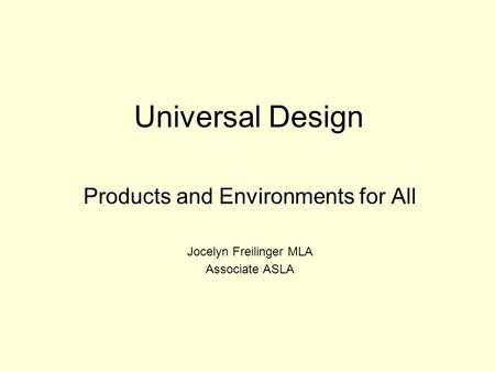 Universal Design Products and Environments for All Jocelyn Freilinger MLA Associate ASLA.
