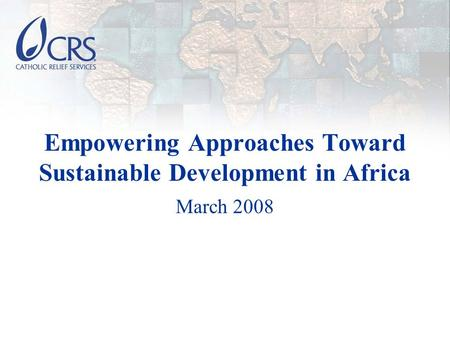 Empowering Approaches Toward Sustainable Development in Africa March 2008.