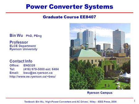 Textbook: Bin Wu, 'High-Power Converters and AC Drives', Wiley - IEEE Press, 2006 EE8407 Topic 8 1 Power Converter Systems Graduate Course EE8407 Ryerson.
