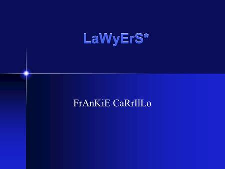 "LaWyErS* FrAnKiE CaRrIlLo. JoB DeScRiPtIoN""/ Lawyers are really appreciated and needed now days. In order to be a lawyer you have a high education and."