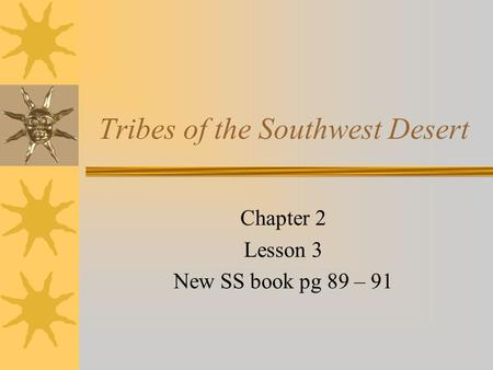Tribes of the Southwest Desert Chapter 2 Lesson 3 New SS book pg 89 – 91.