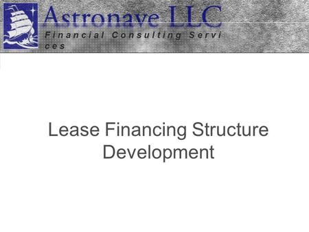 Lease Financing Structure Development F i n a n c i a l C o n s u l t i n g S e r v i c e s.