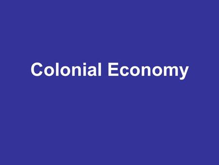 Colonial Economy. Economic Diversity: -South= Agriculture -North = Commerce -Towns and cities develop along water.